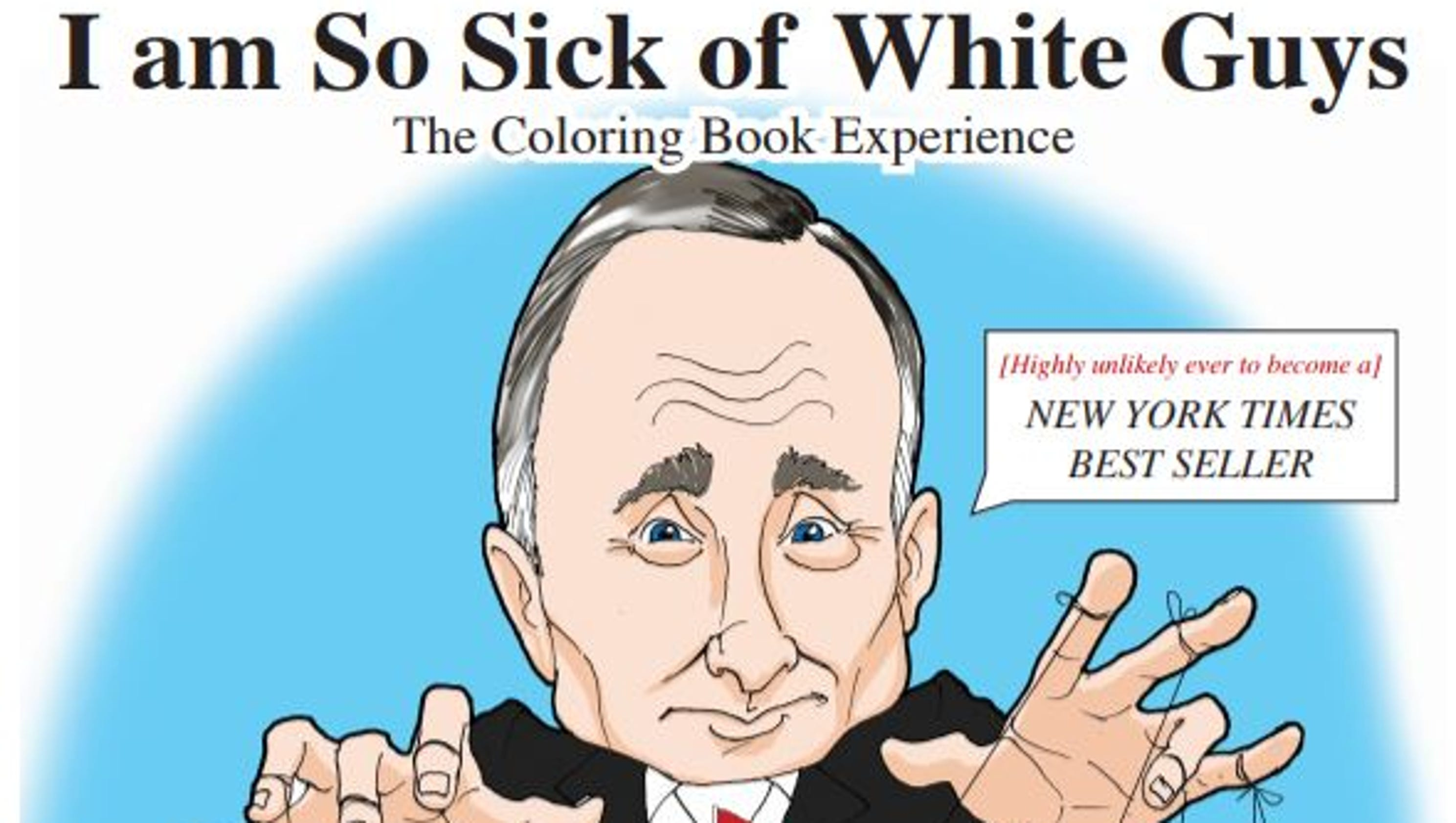 Adult coloring book i am so sick of white guys hits a nerve altavistaventures Image collections