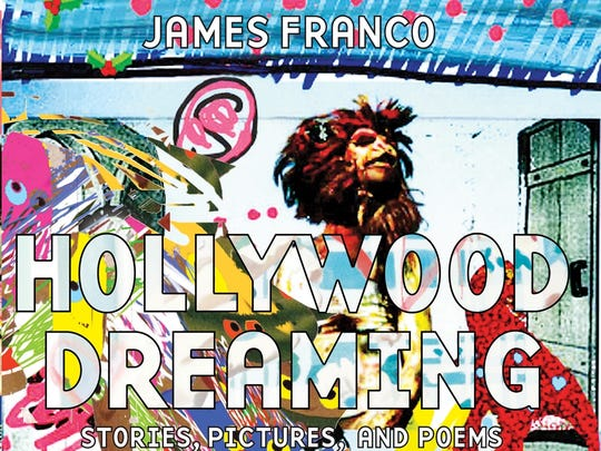 "Cover of ""Hollywood Dreaming: Stories, Pictures and Poems"" by James Franco."