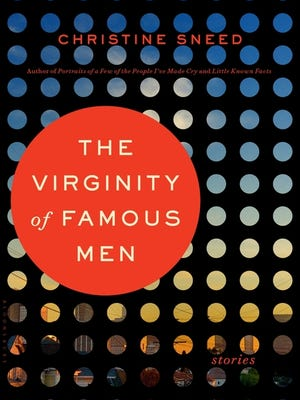 The Virginity of Famous Men: Stories. By Christine Sneed. Bloomsbury USA. 320 pages. $26.