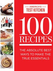 """100 Recipes: The Absolute Best Ways to Make the True Essentials"" (America's Test Kitchen, $40)."