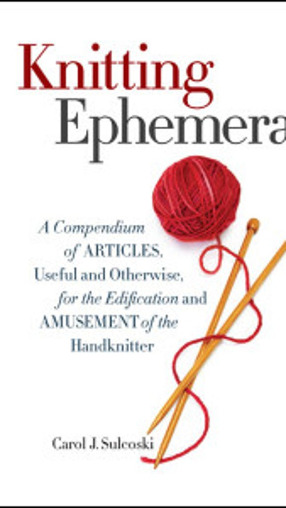 "Every devoted knitter should have ""Knitting Ephemera"" by Carol Sulcoski. What a fun read!"