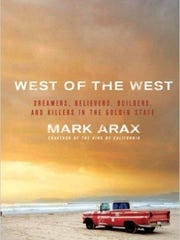 "Mark Arax's ""West of the West: Dreamers, Believers,"