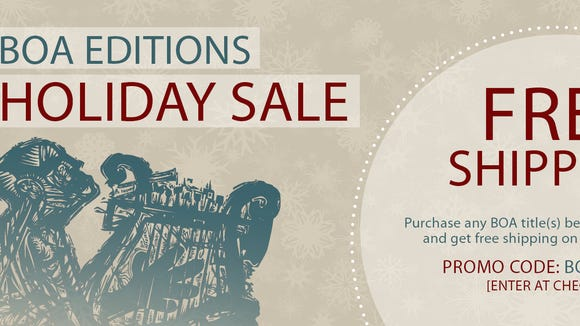 BOA Editions is offering free shipping between Nov. 25 and Dec. 16, promo code BOA HOLIDAY (enter at checkout).