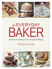 """The Everyday Baker: Recipes & Techniques for Foolproof Baking"" by Abigail Johnson Dodge (The Taunton Press, $40)."