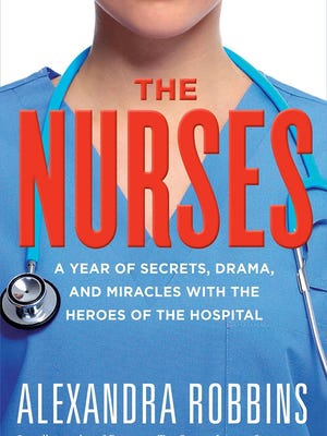 """""""The Nurses"""" by Alexandra Robbins, 2015, Workman, $24.95 / $33.95 Canada, 360 pages."""