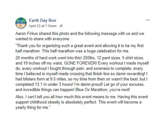 Aaron Firkus shared a photo and his story with Earth Day Run organizers. He ran in his first half-marathon, after losing 200 pounds.