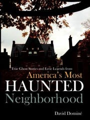 """""""True Ghost Stories and Eerie Legends from America's Most Haunted Neighborhood"""" by David Dominé, who teaches at Bellarmine University and Indiana University Southeast."""