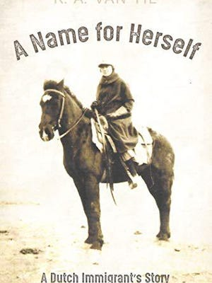 """""""A Name for Herself: A Dutch Immigrant's Story,"""" by Kent Van Til, is available for purchase now."""
