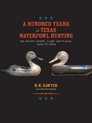 "Rob Sawyer's book, "" A Hundred Years of Texas Waterfowl Hunting"" covers the decoys, guides, clubs and places from the 1870s to the 1970s."