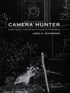 "The cover of ""Camera Hunter: George Shiras III and the Birth of Wildlife Photography."""