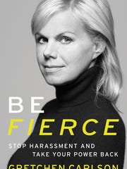 'Be Fierce: Stop Harassment and Take Your Power Back,' by Gretchen Carlson.