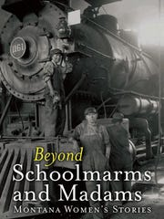 """The cover of """"Beyond Schoolmarms and Madams: Montana Women's Stories"""" shows two women with grease on their faces and in dirty overalls stare proudly back from the huge steam locomotive they were working on during World War I. Many people associate World War II with women joining the formerly male work force, but this Defense Department photo taken in 1918 in Great Falls shows that women were already proving their worth and ability before Rosy the Riveter came along."""