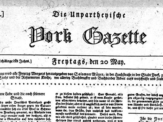 This is the earliest extant copy of the German language York Gazette, the York Daily Record/York Sunday News' oldest ancestor. The Gazette was published in the English language in 1815, after several years in which York, Pa., did not have a newspaper with the Gazette's name. Here is the sequence of names: Die York Gazette, The York Gazette, The Gazette and Daily, the York Daily Record and the York Daily Record/Sunday News, the latter its name today. In more than 200 years, the news organization has evolved from a weekly German-language newspaper to a 24/7 digital and print operation. - Jim McClure