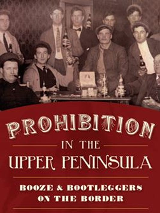 636620879617572245-Prohibition-in-the-Upper-Peninsula.JPG
