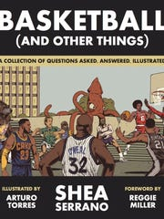 Basketball (and Other Things). by Shea Serrano, illustrated by Arturo Torres. Abrams Image. 240 pages. $19.99.