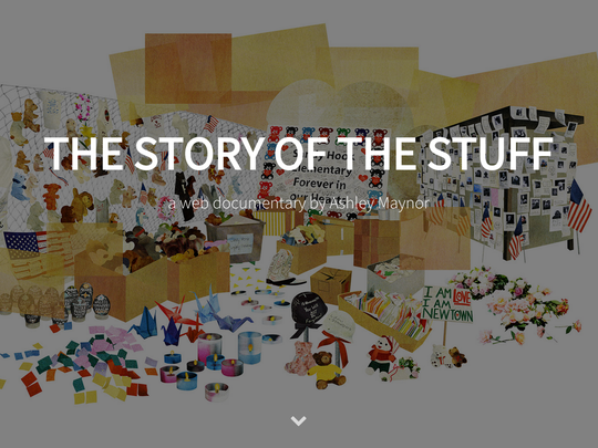 """The Story of the Stuff"" is a web documentary by Ashley Maynor exploring the condolence gifts that follow mass tragedies and how they are cataloged and preserved by the communities that receive them."