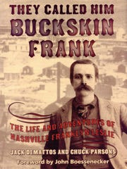 """They Called Him Buckskin Frank: The Life and Adventures of Nashville Frank Leslie"" by Chuck Parsons and Jack DeMattos"
