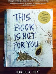 "Daniel A. Hoyt's ""This Book Is Not For You"" is told"