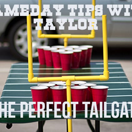 Gameday Tips with Taylor: The Perfect Tailgate