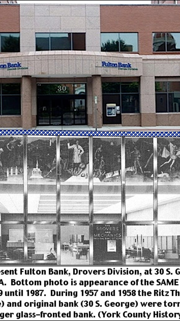 Top is present Fulton Bank, Drovers Division, at 30 South George Street in York, PA.  Bottom photo is appearance of the SAME LOCATION from 1959 until 1987.  During 1957 and 1958 the Ritz Theatre (28 South George Street) and original bank (30 South George Street) were torn down to build the bigger glass-fronted bank. (Upper photo by S. H. Smith; Lower photo from Collection of York County History Center)
