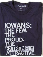 "Raygun's ""Iowans: The few. The proud. The extremely attractive"" shirt."