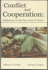 """Conflict and Cooperation: Reflections on the New Deal in Texas,"" edited by Milton S. Jordan and George Cooper."