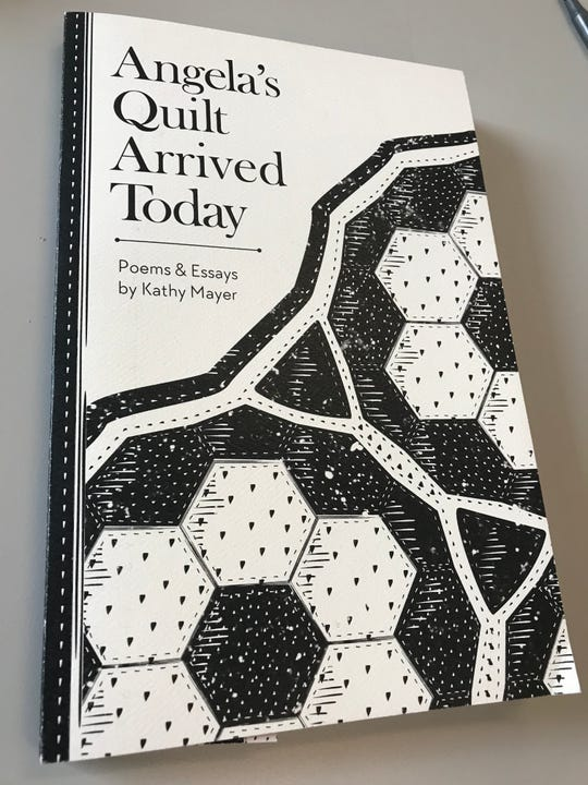 """Angela's Quilt Arrived Today"" is a collection of poems and essays written by Kathy Mayer, a Lafayette free-lance writer and mentors to Greater Lafayette writers over three decades. The book was released posthumously, a year after Mayer died after being diagnosed with cancer."