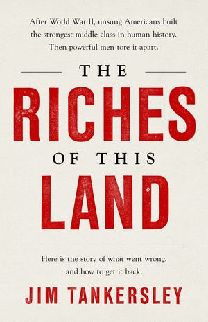 """""""The Riches of This Land,"""" by Jim Tankersley. (Public Affairs/TNS)"""