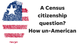 A citizenship question on the Census? That's un-American