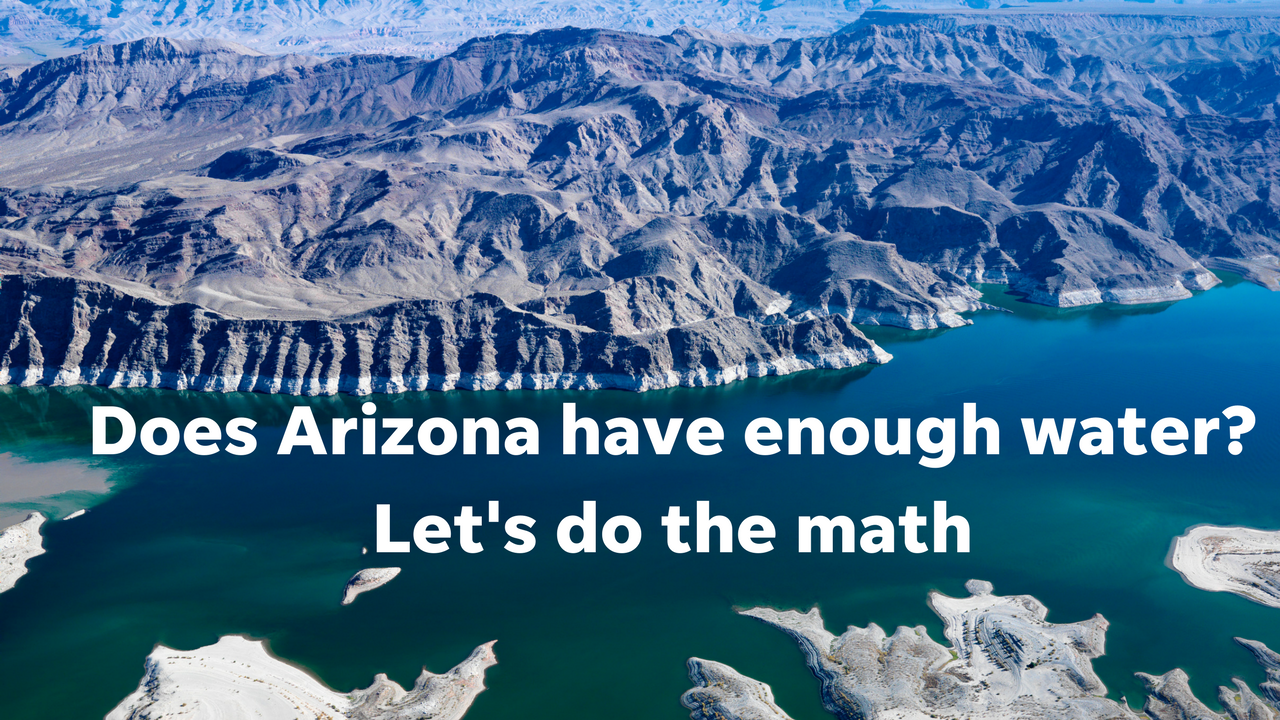 Does Arizona have enough water? Let's do the math