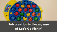 Allhands: Job creation is like a game of Let's Go Fishin'