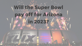 The last Super Bowl made Arizona money, but probably not as much as proponents claim. And Glendale may have even lost money on the deal.