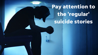 Pay attention to the 'regular' suicide stories