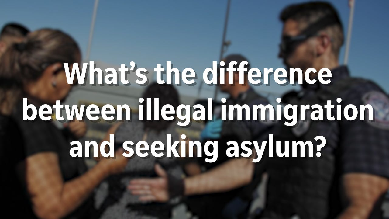 What's the difference between illegal immigration and seeking asylum?