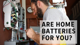 Home batteries are growing in popularity. Is a home battery system for you? Here is what you need to know.