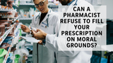What are your rights at a pharmacy? In high-profile incidents, pharmacists have denied prescriptions based on their own views.