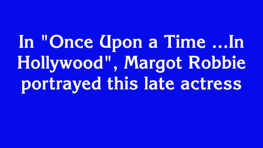 """$1200: """"In'Once Upon a Time ...In Hollywood', Margot Robbie portrayed this late actress"""""""
