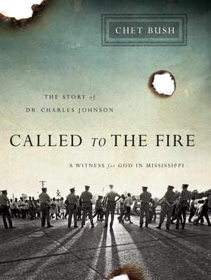 """Called To The Fire: A Witness of God in Mississippi, The Story of Dr. Charles Johnson"" was written by Rev. Chet Bush."