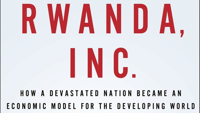 Rwanda Inc.: How a Devastated Nation Became an Economic Model for the Developing World. by Patricia Crisafulli and Andrea Redmond. Palgrave Macmillan. 234 pages. $27.00
