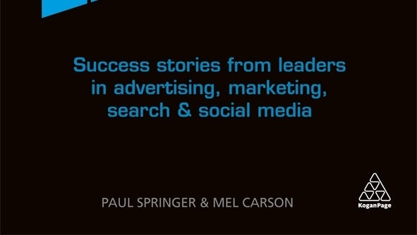 Pioneers of Digital: Success Stories from Leaders in Advertising, Marketing, Search and Social Media. By Paul Springer and Me Carson. Kogan Page publisher. 232 pages. $34.95