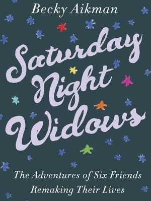 'Saturday Night Widows' by Becky Aikman is the story of six widowed friends remaking their lives.