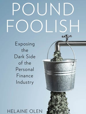 Pound Foolish: Exposing the Dark Side of the Personal Finance Industry. By Helaine Olen. Portfolio/Penguin. 292 pages. $27.95