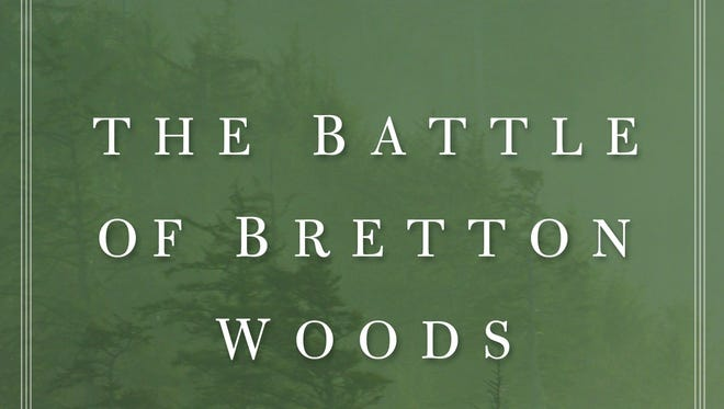 The Battle of Bretton Woods: John Maynard Keynes, Harry Dexter White, and the Making of a New World Order. by Benn Steil. Princeton University Press. 449 pages. $29.95.