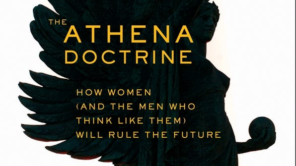 The Athena Doctrine: How Women (and the Men Who Think Like Them) Will Rule the Future. By John Gerzema and Michael D'Antonio. Jossey-Bass. 304 pages. $27.95