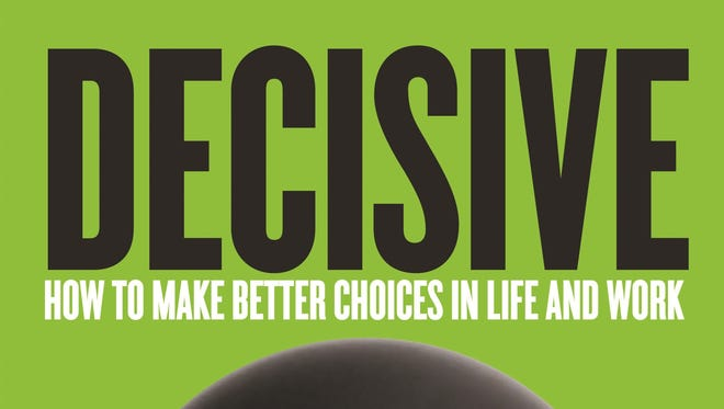Decisive: How to Make Better Choices in Life and Work  By Chip Heath & Dan Heath (Crown Business, 316 pages, $26.00)