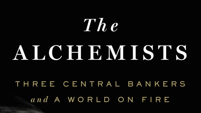 The Alchemists: Three Central Bankers and A World on Fire by Neil Irwin. Penguin Press. 400 pages. $29.95