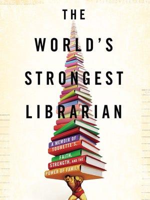 'The World's Strongest Librarian' by Josh Hanagarne