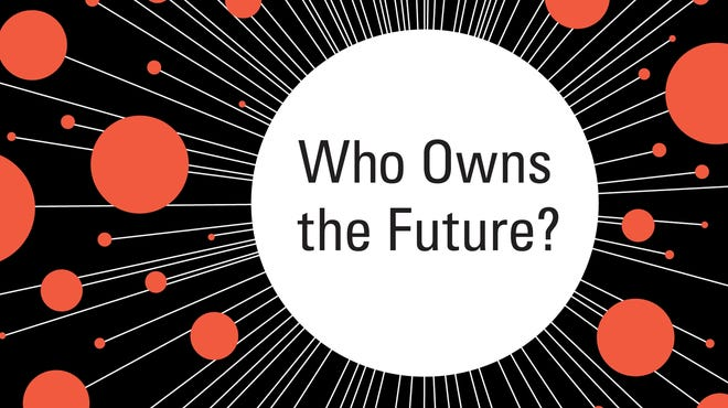 Who Owns the Future? by Jaron Lanier. Simon & Schuster. 416 pages. $28