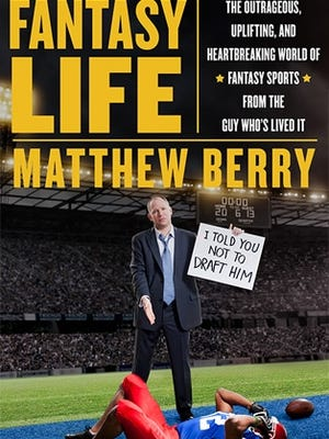 Matthew Berry's 'Fantasy Life,' available July 16,  is filled with stories that show why 36 million fantasy sports participants keep coming back.