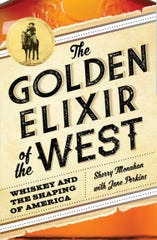 """The Golden Elixir of the West"" by Sherry Monahan with Jane Perkins"
